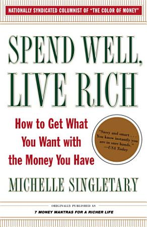 Spend Well  Live Rich  previously published as 7 Money Mantras for a Richer Life  PDF