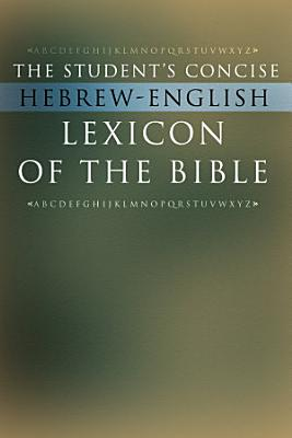 The Student s Concise Hebrew English Lexicon of the Bible