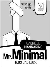 Mr. Minimal: Bad Luck, Edizione 3