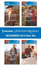 Harlequin American Romance December 2015 Box Set: Texas Rebels: Quincy\Her Mistletoe Cowboy\The Lawman's Christmas Proposal\A Christmas Wedding for the Cowboy