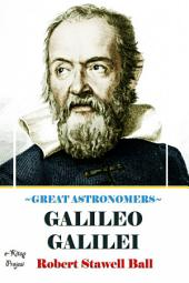 Great Astronomers (Galileo Galilei): Illustrated