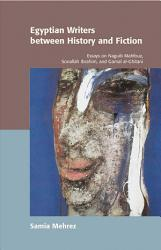 Egyptian Writers Between History And Fiction Book PDF