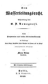 Vom Wasserleitungsrecht: Abhandlung : Nebst Fragmenten aus dessen Privatwasserrecht ; Mit 3 Taf. Abbildungen