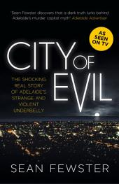 City of Evil: The Truth About Adelaide's Strange and Violent Underbelly