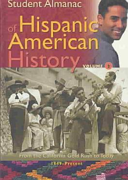 Student Almanac of Hispanic American History  From the California Gold Rush to today  1849 present PDF