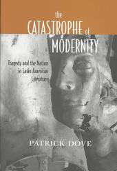 The Catastrophe of Modernity: Tragedy and the Nation in Latin American Literature