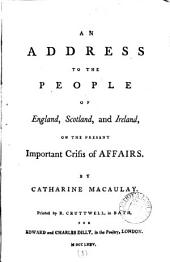 An Address to the People of England, Scotland, and Ireland: On the Present Important Crisis of Affairs