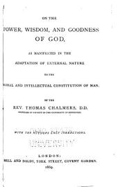 On the Power, Wisdom, and Goodness of God: As Manifested in the Adaptation of External Nature to the Moral and Intellectual Constitution of Man