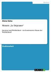"""Monets """"Le Dejeuner"""": Interieur und Weiblichkeit - ein konstruierter Raum der Weiblichkeit?"""