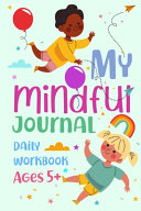 My Mindful Journal - Daily Workbook for Ages 5+