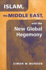 Islam  the Middle East  and the New Global Hegemony