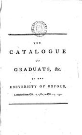 The Catalogue of Graduats: &c. in the University of Oxford, Continued from Oct. 10, 1782, to Oct. 10, 1792, Volume 3