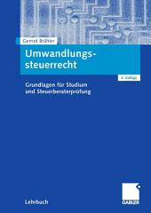 Umwandlungssteuerrecht: Grundlagen für Studium und Steuerberaterprüfung, Ausgabe 4