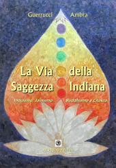 La Via della Saggezza Indiana: Induismo, Jainismo, Buddhismo e Chakra