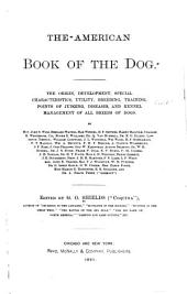 The American Book of the Dog: The Origin, Development, Special Characteristics, Utility, Breeding, Training, Points of Judging, Diseases, and Kennel Management of All Breeds of Dogs