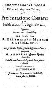 Christologias Sacrae Disputatio vigesima Octava, De Praesentatione Christi Et Purificatione B. Virginis Mariae