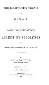 The Reciprocity Treaty with Hawaii: Some Considerations Against Its Abrogation, with Official Documents Relating to the Treaty