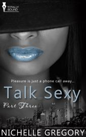Talk Sexy: Part Three