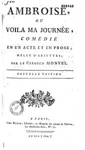 Ambroise Ou voilà ma journée: comédie en un acte, et en prose, mêlée d'ariettes