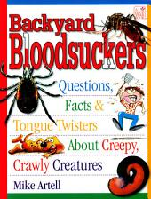 Backyard Bloodsuckers: Questions, Facts & Tongue Twisters about Creepy, Crawly Creatures