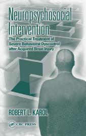 Neuropsychosocial Intervention: The Practical Treatment of Severe Behavioral Dyscontrol After Acquired Brain Injury