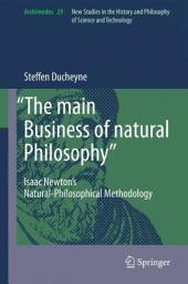 """The main Business of natural Philosophy"": Isaac Newton's Natural-Philosophical Methodology"