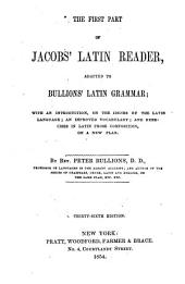 The First Part of Jacobs' Latin Reader: Adapted to Bullions' Latin Grammar ...