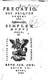 Precationes aliqvot Erasmi Rot. quibus acceßit, simplex modvs orandi