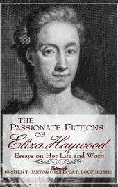 The Passionate Fictions of Eliza Haywood: Essays on Her Life and Work