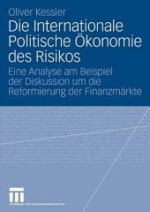 Die Internationale Politische Ökonomie des Risikos: Eine Analyse am Beispiel der Diskussion um die Reformierung der Finanzmärkte