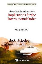 Belt And Road Initiative, The: Implications For The International Order