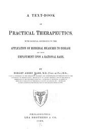 A Text-book of Practical Therapeutics: With Especial Reference to the Application of Remedial Measures to Disease and Their Employment Upon a Rational Basis