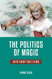 The Politics of Magic: DEFA Fairy-Tale Films