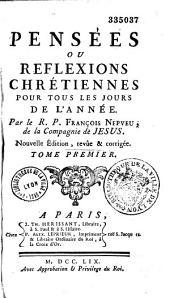 Pensées ou Reflexions Chrétiennes pour tous les jours de l'année, Par le R. P. François Nepveu, de la Compagnie de Jesus