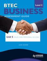 BTEC First Business Level 2 Assessment Guide: Unit 5 Sales and Personal Selling