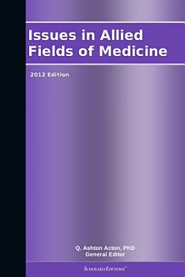 Issues in Allied Fields of Medicine  2012 Edition PDF