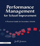 Performance Management for School Improvement: A Practical Guide for Secondary Schools