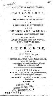 Het zondig vooruitlopen in het toekomende ... in deszelfs aart, oorsprong en gevolgen, ontwikkeld, in eene leerrede, over Gen.XLII.vs.36b: uitgesproken, te Amsteldam, 1796, Volume 1