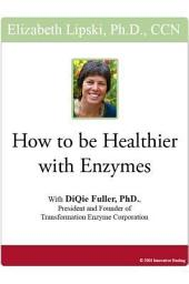 How to be Healthier with Enzymes: With Diquie Fuller, PhD, President and Founder of Transformation Enzyme Corporation