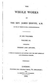 The Whole Works of the Rev. James Hervey: Theron and Aspasio, or, A series of dialogues and letters upon the most important and interesting subjects