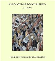 Highways and Byways in Sussex PDF