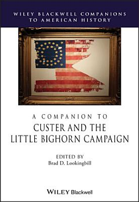A Companion to Custer and the Little Bighorn Campaign PDF