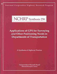 Applications of GPS for Surveying and Other Positioning Needs in Departments of Transportation Book