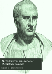 M. Tulli Ciceronis Orationes et epistolae selectae: Select orations and letters of Cicero