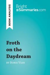 Froth on the Daydream by Boris Vian (Book Analysis): Detailed Summary, Analysis and Reading Guide