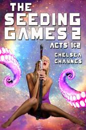 The Seeding Games 2: Acts 1 & 2 (Monster Erotica / Alien Adventure Erotica)