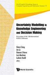 Uncertainty Modelling in Knowledge Engineering and Decision Making: Proceedings of the 12th International FLINS Conference (FLINS 2016)