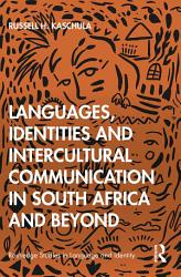 Languages  Identities and Intercultural Communication in South Africa and Beyond PDF