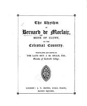 The Rhythm of Bernard de Morlaix ... Edited and translated by ... J. Mason Neale. (Seventh edition.)