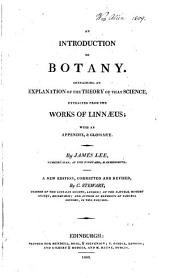 An Introduction to Botany: Containing an Explanation of the Theory of that Science : Extracted from the Works of Linnæus, with an Appendix, & Glossary